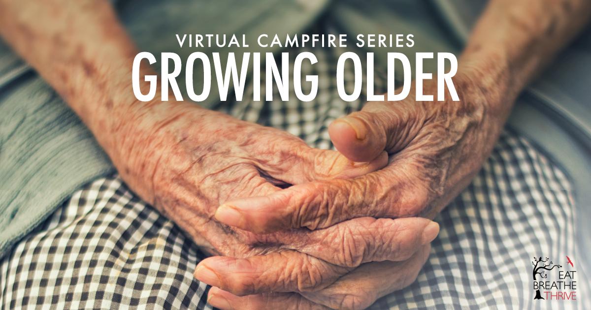 Virtual Campfire Series - Growing Older